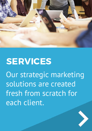 Our strategic marketing solutions are created fresh from scratch for each client.
